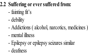 2.2		Suffering or ever suffered from: 							- fainting fit's 							- debility 							- Addictions ( alcohol, narcotics, medicines ) 							- mental illness 							- Epilepsy or epilepsy seizures similar 							- deafness